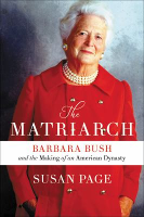 The Matriarch: Barbara Bush and the Making of an American Dynasty, by Susan Page